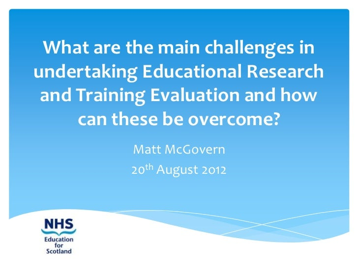 What are the main challenges inundertaking Educational Research and Training Evaluation and how     can these be overcome?...