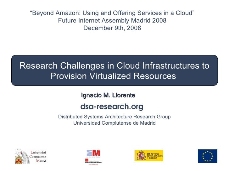 "Research Challenges in Cloud Infrastructures to Provision Virtualized Resources  Ignacio M. Llorente "" Beyond Amazon: Usin..."