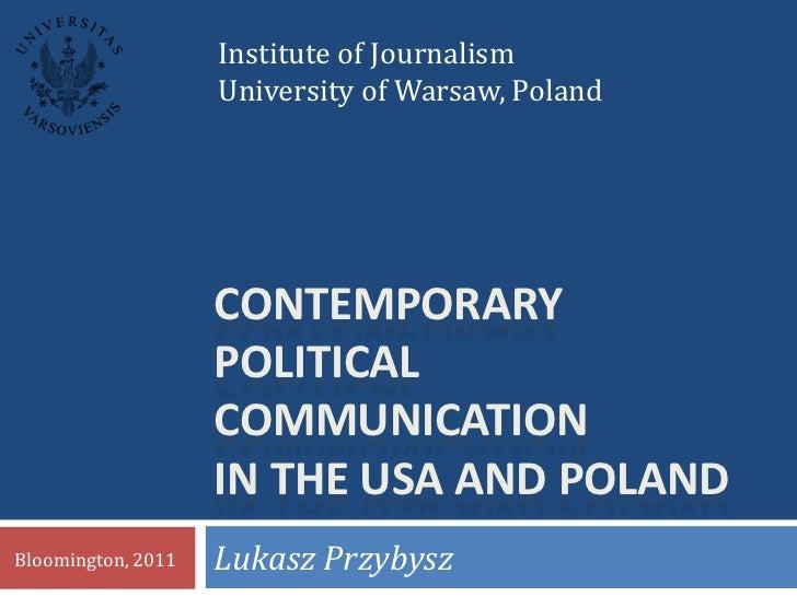 Contemporarypoliticalcommunicationinthe USA and Poland<br />Lukasz Przybysz<br />Bloomington, 2011<br />
