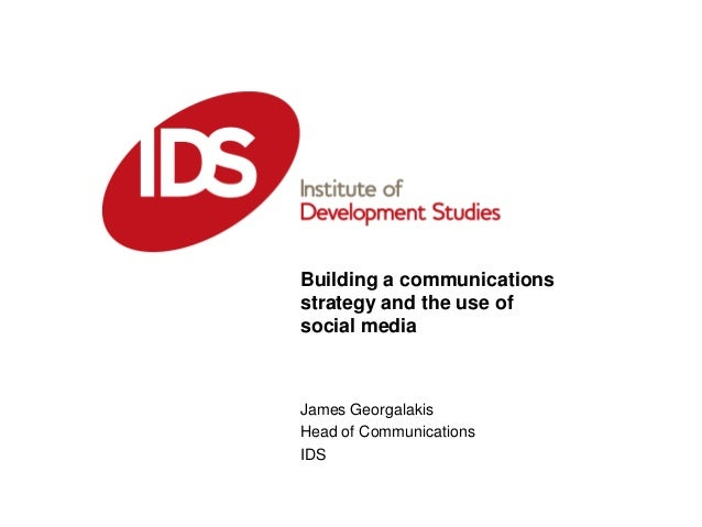 Building a communicationsstrategy and the use ofsocial mediaJames GeorgalakisHead of CommunicationsIDS