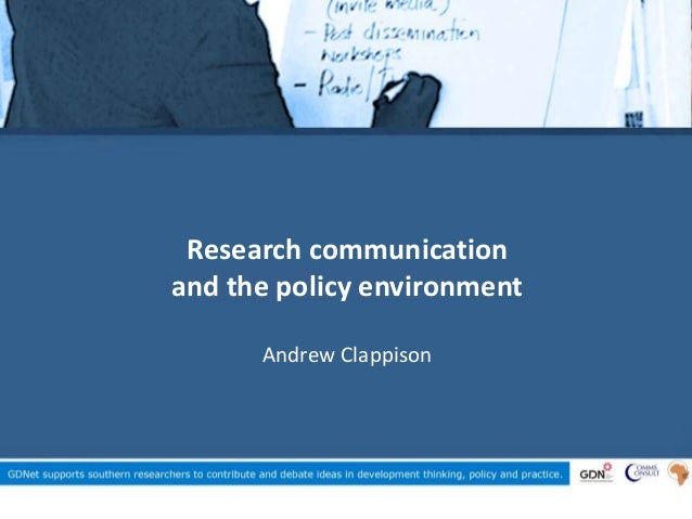 Research communication and the policy environment Andrew Clappison