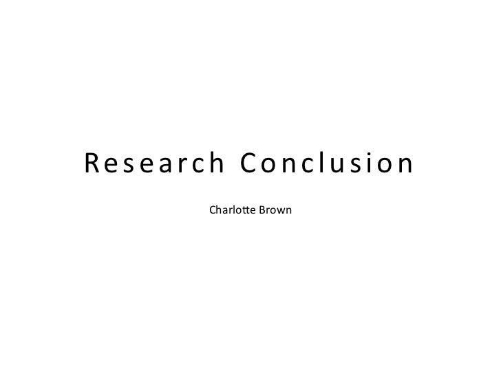 Research Conclusion       Charlotte Brown