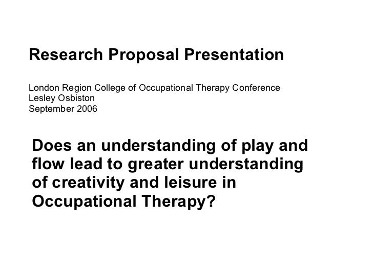 Research Proposal Presentation London Region College of Occupational Therapy Conference Lesley Osbiston September 2006 Doe...