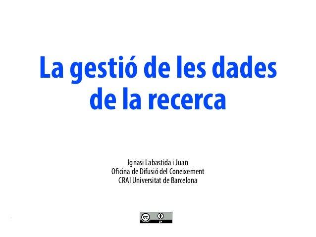 ReuniódirectorsCERCA Barcelona,15demaigde2018 CCBYIgnasiLabastidaiJuan OfcinadeDifusiódelConeixement, CRAI UB La gestió de...