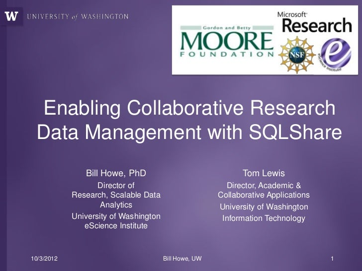 Enabling Collaborative Research Data Management with SQLShare               Bill Howe, PhD                                ...