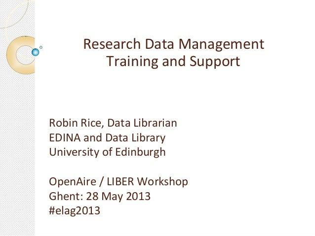 Research Data ManagementTraining and SupportRobin Rice, Data LibrarianEDINA and Data LibraryUniversity of EdinburghOpenAir...