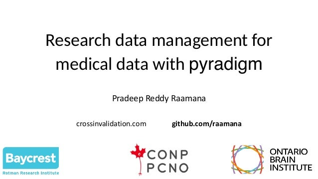 Research data management for medical data with pyradigm Pradeep Reddy Raamana crossinvalidation.com github.com/raamana
