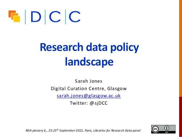 Research data policy landscape Sarah Jones Digital Curation Centre, Glasgow sarah.jones@glasgow.ac.uk Twitter: @sjDCC RDA ...