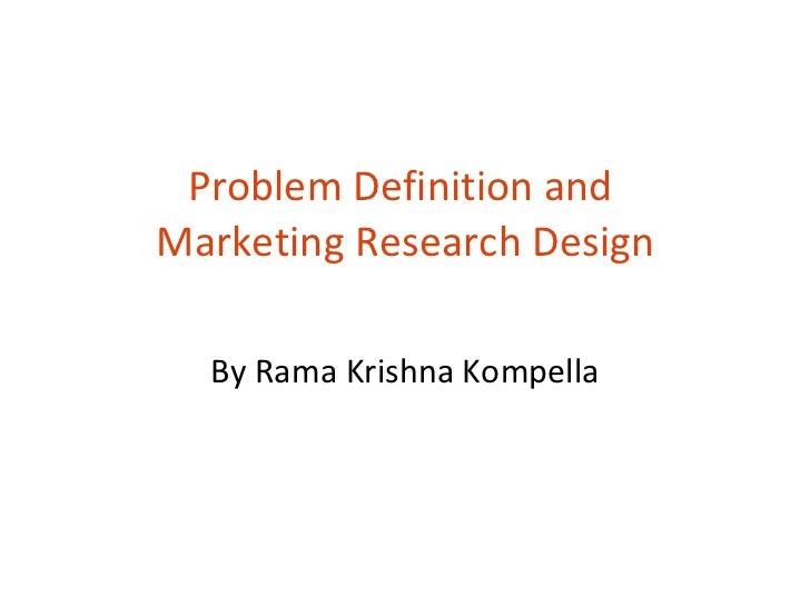Problem Definition and  Marketing Research Design By Rama Krishna Kompella