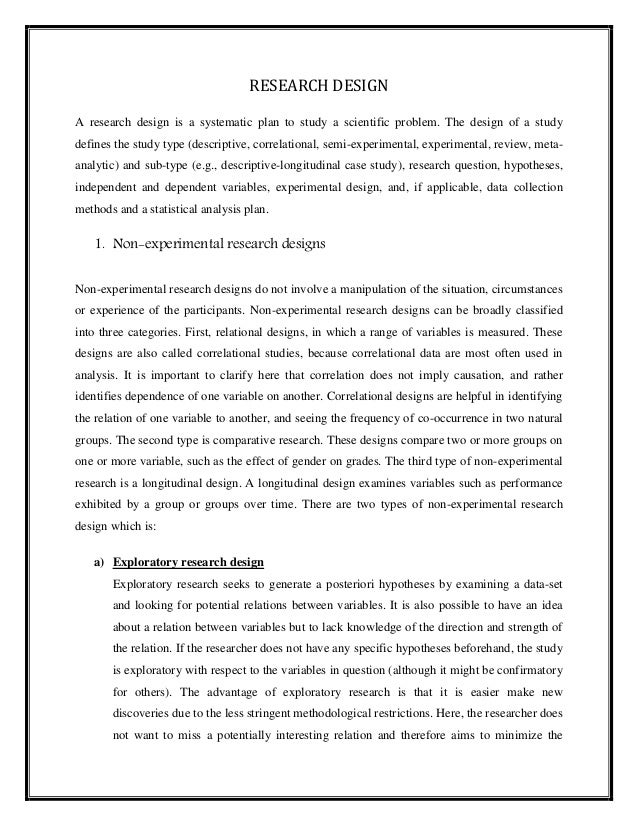 RESEARCH DESIGN A research design is a systematic plan to study a scientific problem. The design of a study defines the st...
