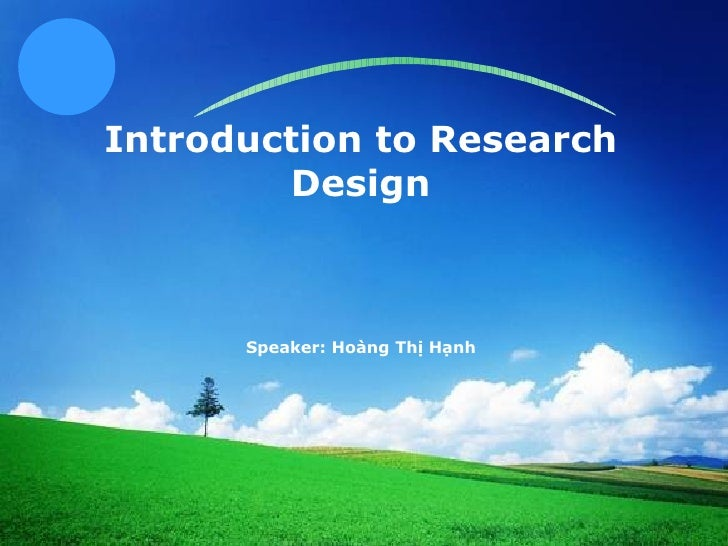 Introduction to Research Design Speaker: Hoàng Thị Hạnh