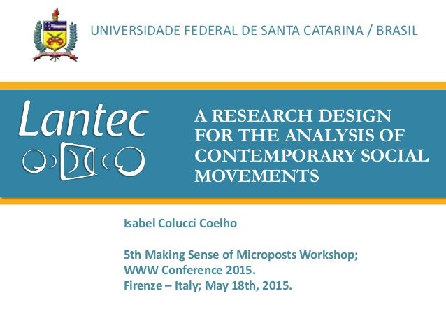 A RESEARCH DESIGN FOR THE ANALYSIS OF CONTEMPORARY SOCIAL MOVEMENTS Isabel Colucci Coelho 5th Making Sense of Microposts W...