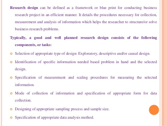 Research design can be defined as a framework or blue print for conducting business research project in an efficient manne...