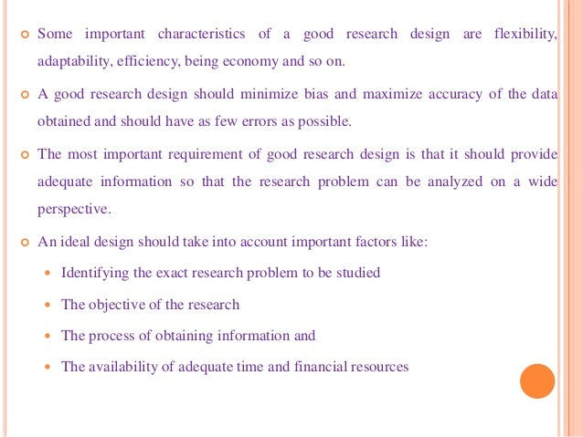  Some important characteristics of a good research design are flexibility, adaptability, efficiency, being economy and so...