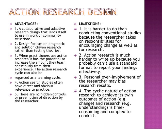  ADVANTAGES:-  1. A collaborative and adaptive research design that lends itself to use in work or community situations....