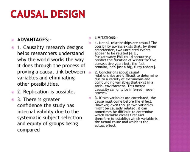 ADVANTAGES:-  1. Causality research designs helps researchers understand why the world works the way it does through th...