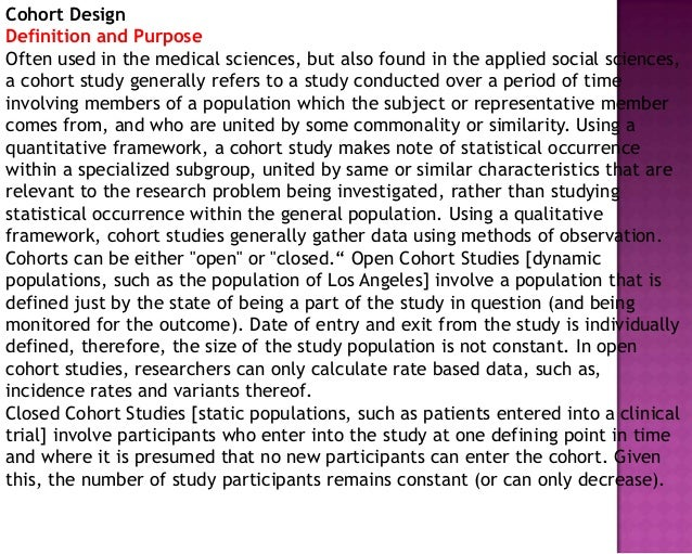 Cohort Design Definition and Purpose Often used in the medical sciences, but also found in the applied social sciences, a ...