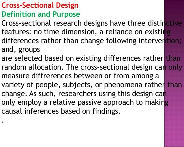 Cross-Sectional Design Definition and Purpose Cross-sectional research designs have three distinctive features: no time di...