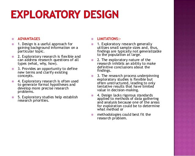  ADVANTAGES  1. Design is a useful approach for gaining background information on a particular topic.  2. Exploratory r...