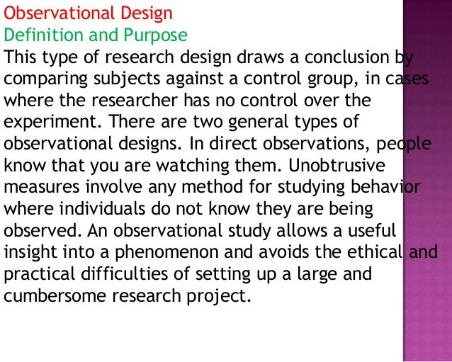 Observational Design Definition and Purpose This type of research design draws a conclusion by comparing subjects against ...