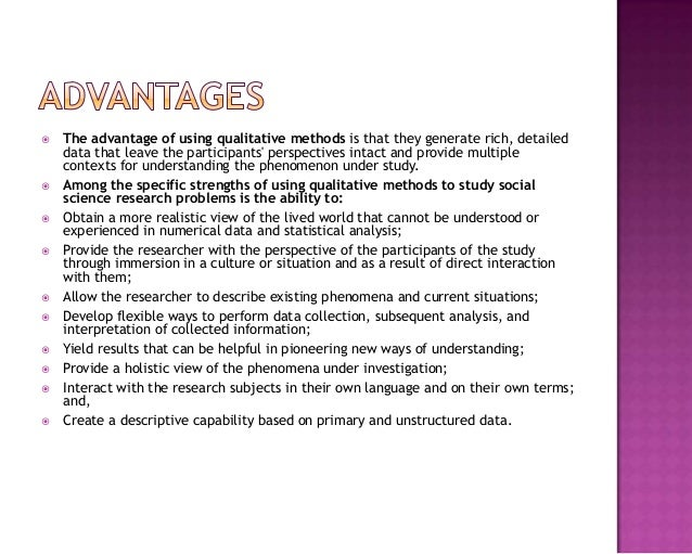  The advantage of using qualitative methods is that they generate rich, detailed data that leave the participants' perspe...