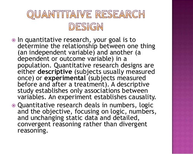  In quantitative research, your goal is to determine the relationship between one thing (an independent variable) and ano...