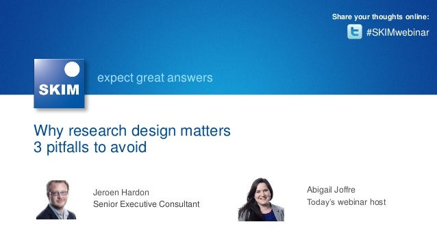 expect great answers Why research design matters 3 pitfalls to avoid #SKIMwebinar Share your thoughts online: Jeroen Hardo...
