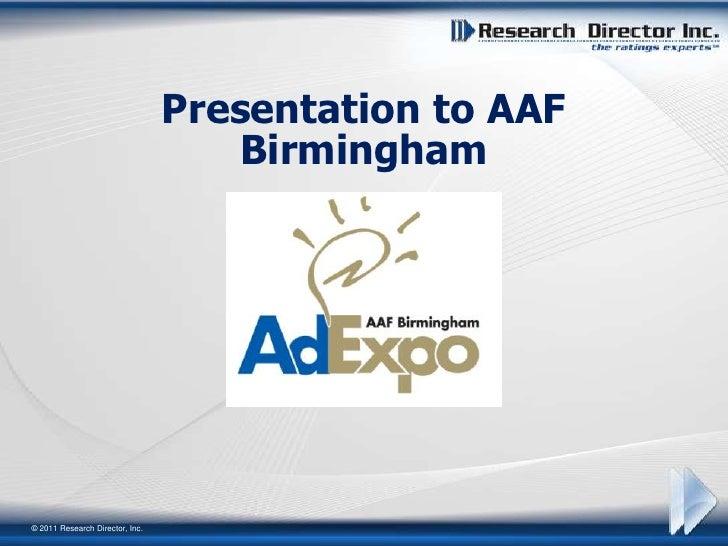 Presentation to AAF                                    Birmingham© 2011 Research Director, Inc.