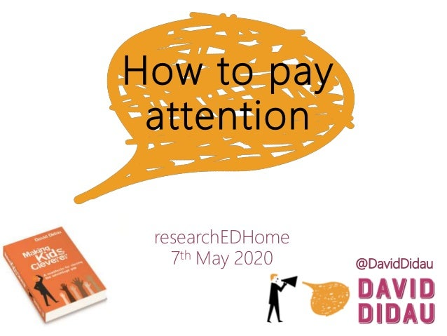 How to pay attention researchEDHome 7th May 2020 @DavidDidau