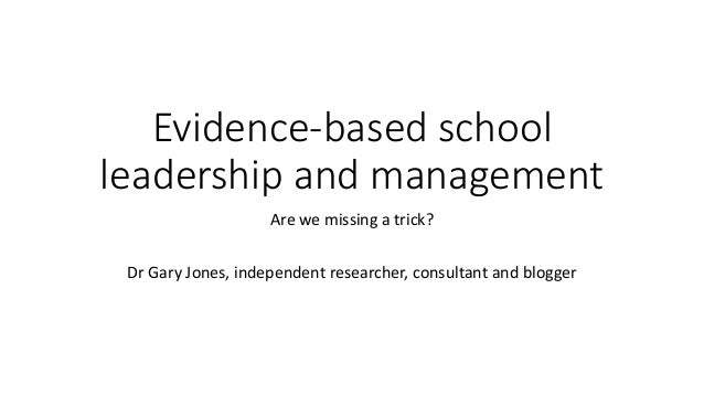 Evidence-based school leadership and management Are we missing a trick? Dr Gary Jones, independent researcher, consultant ...