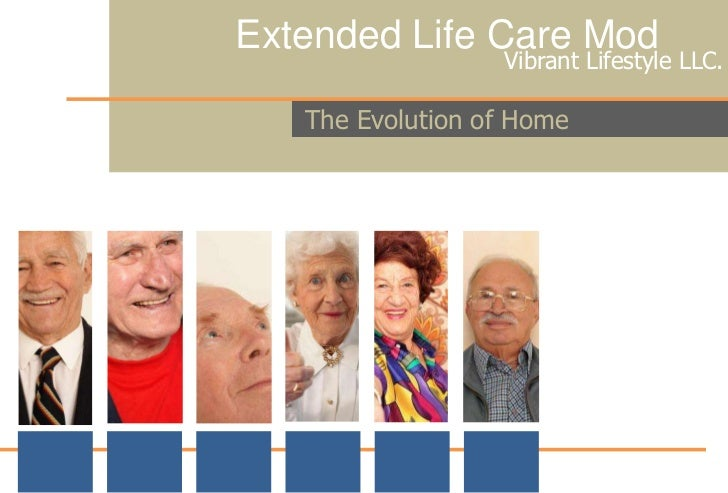 Extended Life Care Mod<br /> Vibrant Lifestyle LLC.<br /> The Evolution of Home<br />