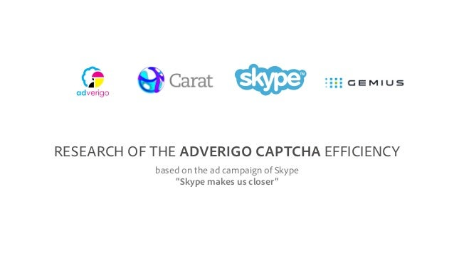 """RESEARCH OF THE ADVERIGO CAPTCHA EFFICIENCY based on the ad campaign of Skype """"Skype makes us closer"""""""