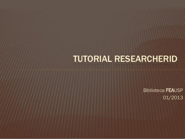 TUTORIAL RESEARCHERID              Biblioteca FEAUSP                       01/2013