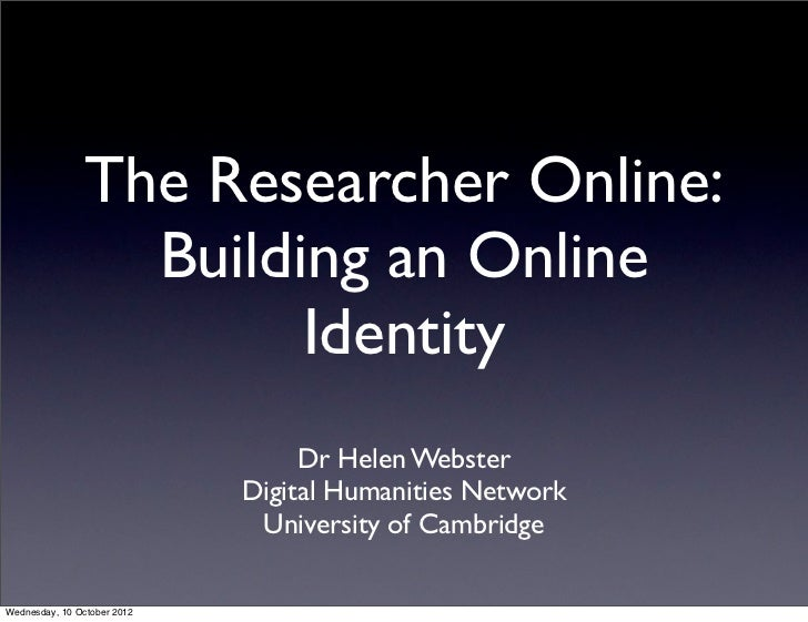 The Researcher Online:                 Building an Online                       Identity                                  ...
