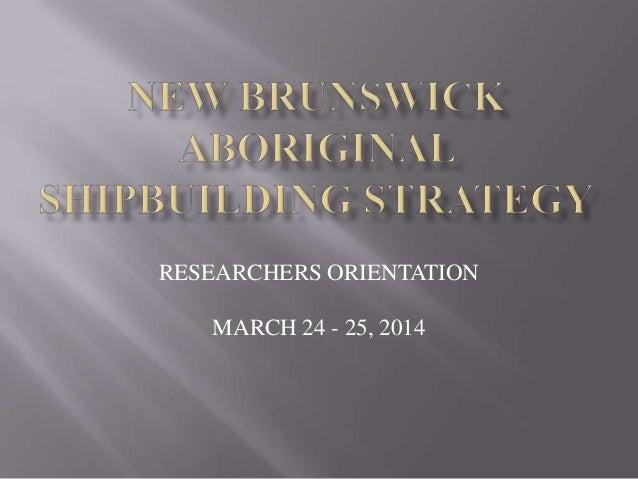RESEARCHERS ORIENTATION MARCH 24 - 25, 2014