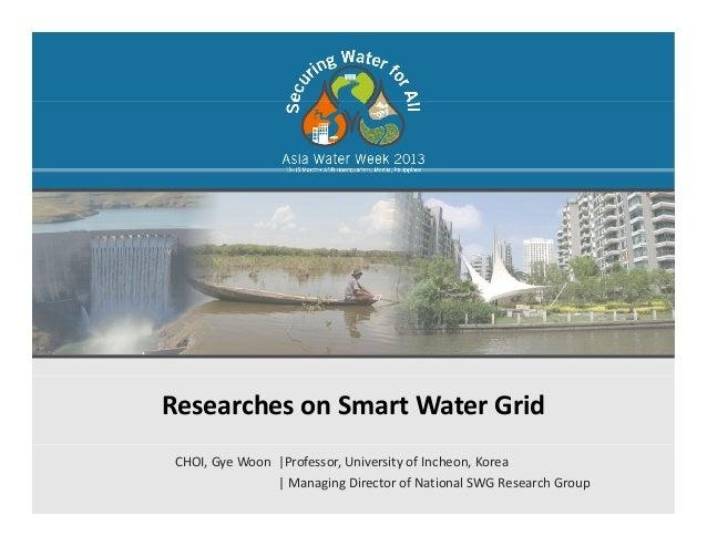 ResearchesonSmartWaterGridCHOI, Gye Woon  Professor, University of Incheon, Korea  Managing Director of National SWG R...