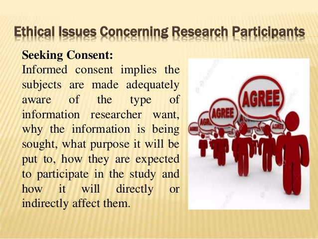 Ethical Issues Concerning Research Participants Seeking Consent: Informed consent implies the subjects are made adequately...
