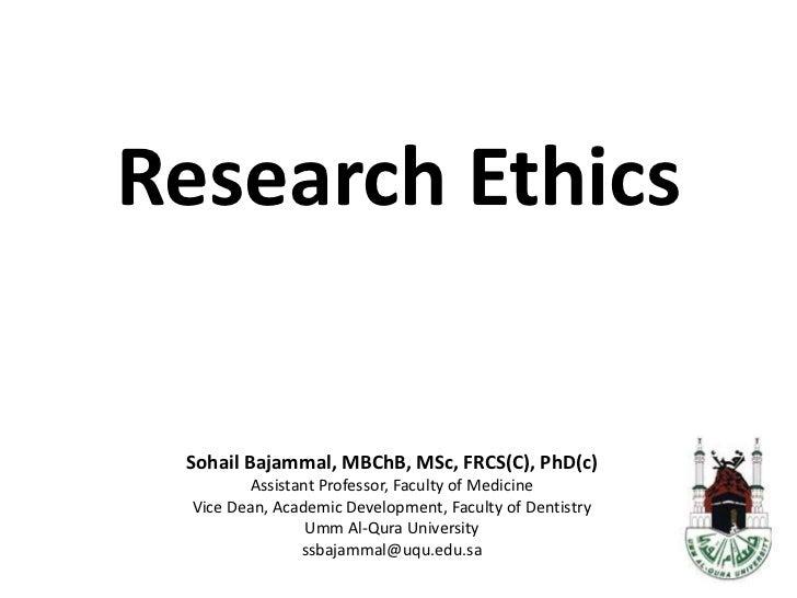 Research Ethicsأخلاقياتالبحث<br />SohailBajammal, MBChB, MSc, FRCS(C), PhD(c)<br />Assistant Professor, Faculty of Medicin...
