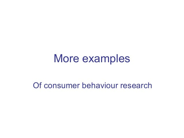 More examples Of consumer behaviour research