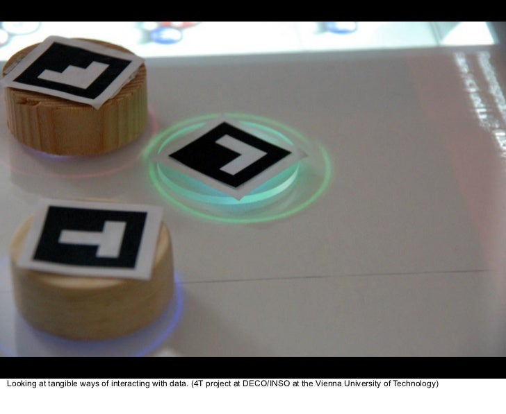 Looking at tangible ways of interacting with data. (4T project at DECO/INSO at the Vienna University of Technology)