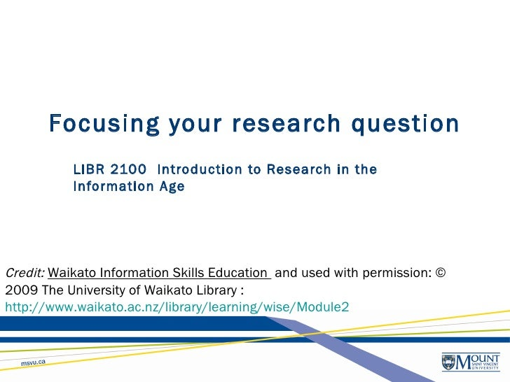 Focusing your research question LIBR 2100  Introduction to Research in the Information Age