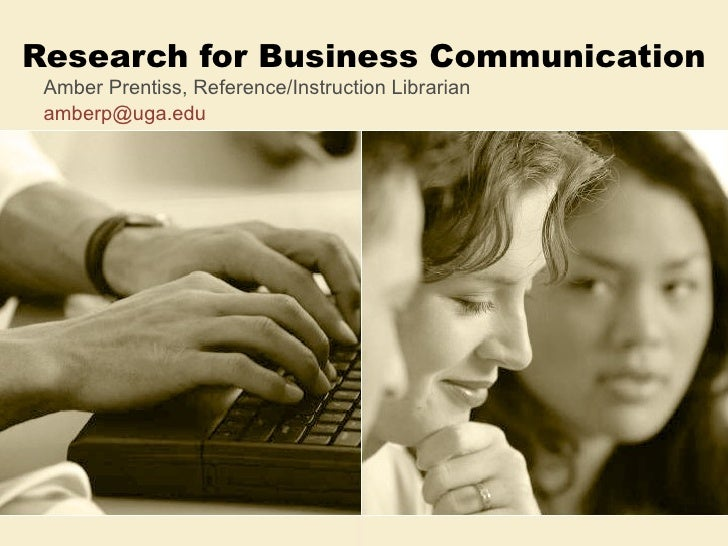 Research for Business Communication Amber Prentiss, Reference/Instruction Librarian [email_address]