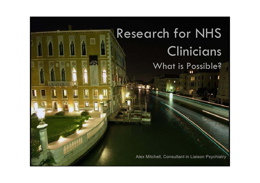 Research for NHS         Clinicians            What is Possible?        Alex Mitchell, Consultant in Liaison Psychiatry