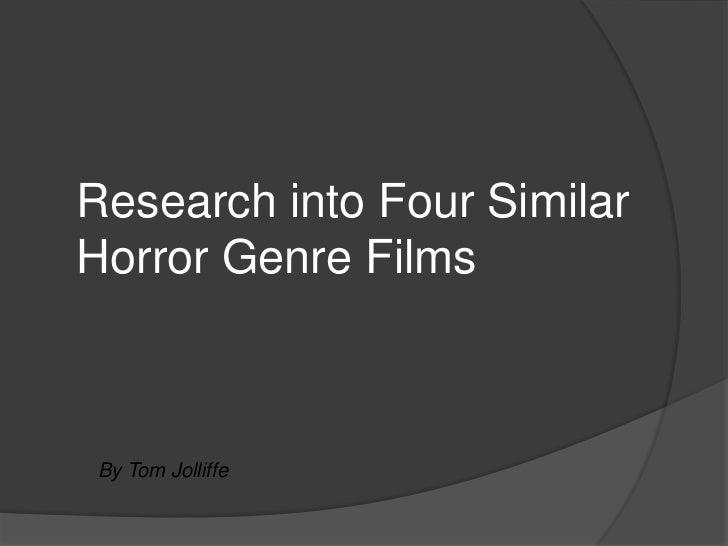 Research into Four SimilarHorror Genre FilmsBy Tom Jolliffe