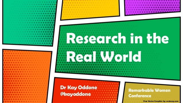 Free Vector Graphics by vecteezy.com Research in the Real World Remarkable Women Conference Dr Kay Oddone @kayoddone