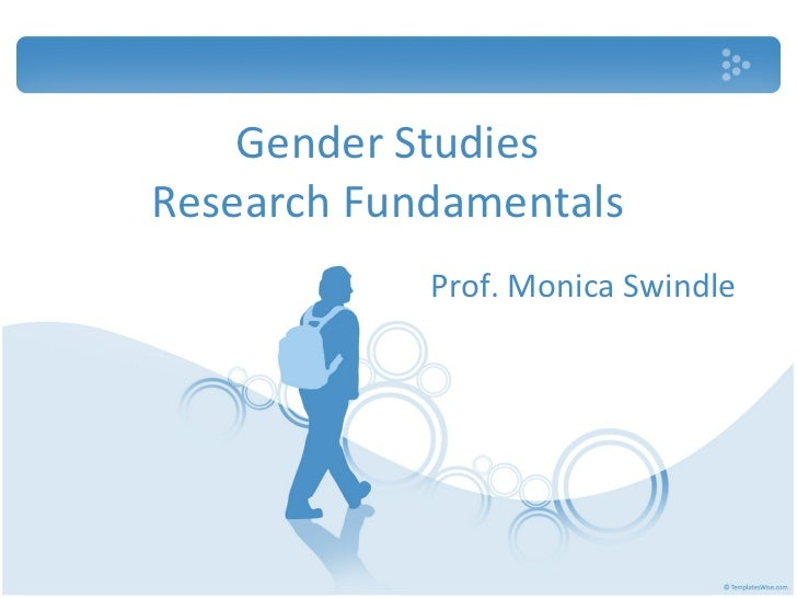 Gender Studies Research Fundamentals Prof. Monica Swindle