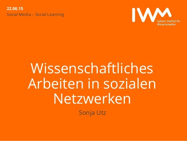 22.06.15 Wissenschaftliches Arbeiten in sozialen Netzwerken Sonja Utz Social Media – Social Learning