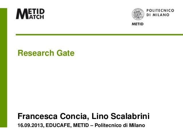 Research Gate Francesca Concia, Lino Scalabrini 16.09.2013, EDUCAFE, METID – Politecnico di Milano