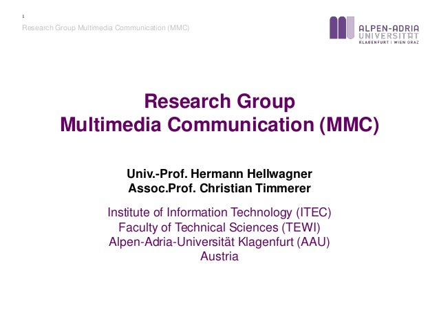 Univ.-Prof. Hermann Hellwagner Assoc.Prof. Christian Timmerer Institute of Information Technology (ITEC) Faculty of Techni...