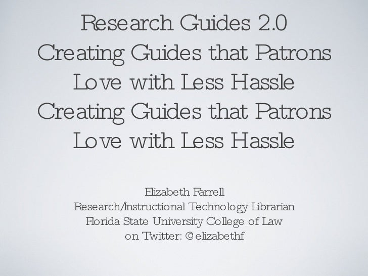 Research Guides 2.0 Creating Guides that Patrons Love with Less Hassle Creating Guides that Patrons Love with Less Hassle ...